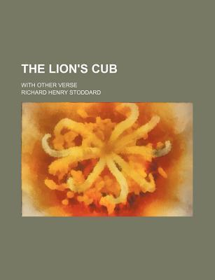 The Lion's Cub; With Other Verse