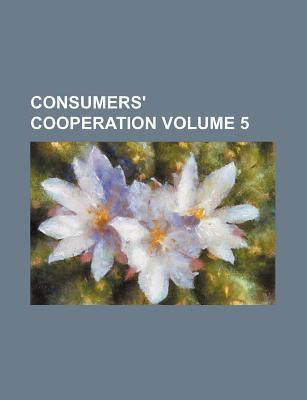 Consumers' Cooperation Volume 5
