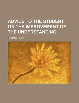 Advice to the Student on the Improvement of the Understanding