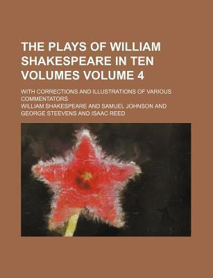 The Plays of William Shakespeare in Ten Volumes; With Corrections and Illustrations of Various Commentators Volume 4