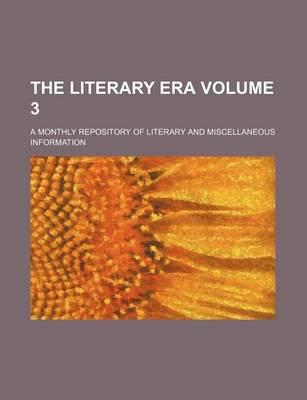 The Literary Era; A Monthly Repository of Literary and Miscellaneous Information Volume 3