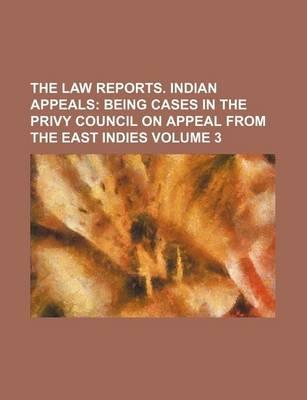 The Law Reports. Indian Appeals; Being Cases in the Privy Council on Appeal from the East Indies Volume 3