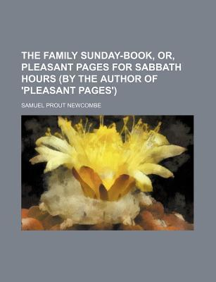 The Family Sunday-Book, Or, Pleasant Pages for Sabbath Hours (by the Author of 'Pleasant Pages')
