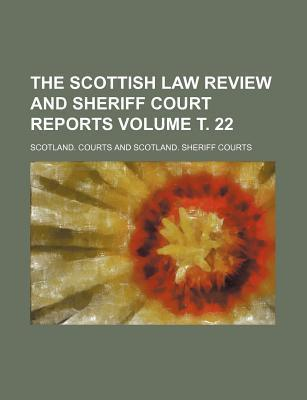 The Scottish Law Review and Sheriff Court Reports Volume . 22