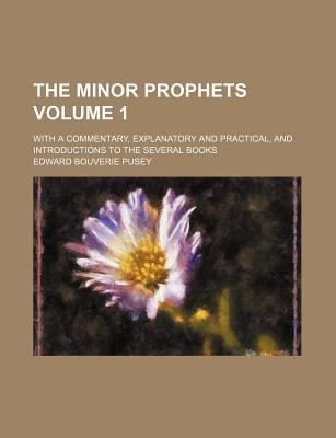 The Minor Prophets; With a Commentary, Explanatory and Practical, and Introductions to the Several Books Volume 1