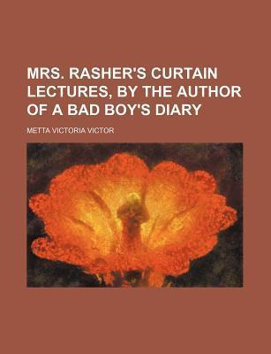 Mrs. Rasher's Curtain Lectures, by the Author of a Bad Boy's Diary