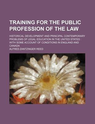 Training for the Public Profession of the Law; Historical Development and Principal Contemporary Problems of Legal Education in the United States with Some Account of Conditions in England and Canada