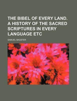 The Bibel of Every Land. a History of the Sacred Scriptures in Every Language Etc