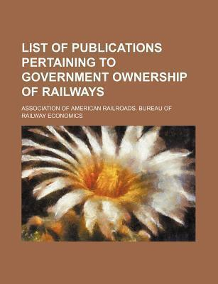 List of Publications Pertaining to Government Ownership of Railways