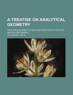 A Treatise on Analytical Geometry; With Applications to Lines and Surfaces of the First and Second Orders