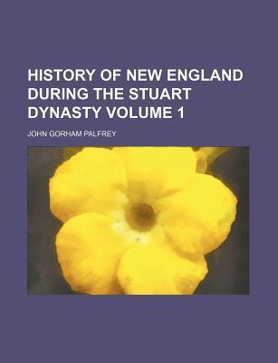 History of New England During the Stuart Dynasty Volume 1
