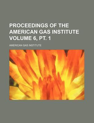 Proceedings of the American Gas Institute Volume 6, PT. 1