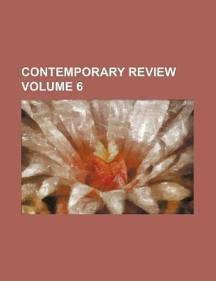 Contemporary Review Volume 6