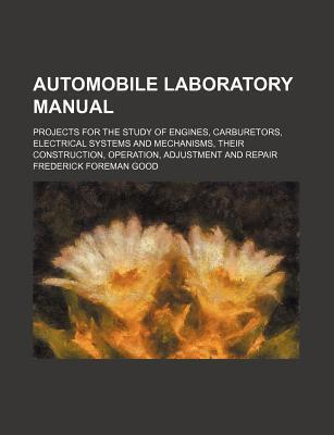 Automobile Laboratory Manual; Projects for the Study of Engines, Carburetors, Electrical Systems and Mechanisms, Their Construction, Operation, Adjustment and Repair