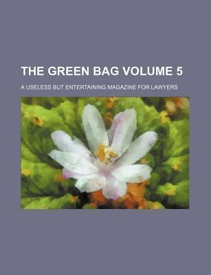 The Green Bag; A Useless But Entertaining Magazine for Lawyers Volume 5