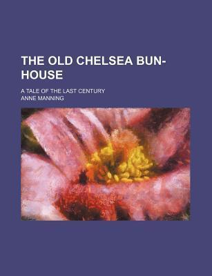 The Old Chelsea Bun-House; A Tale of the Last Century