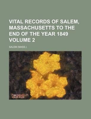 Vital Records of Salem, Massachusetts to the End of the Year 1849 Volume 2