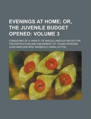 Evenings at Home; Consisting of a Variety of Miscellaneous Pieces for the Instruction and Amusement of Young Persons Volume 3