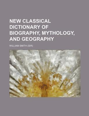 New Classical Dictionary of Biography, Mythology, and Geography