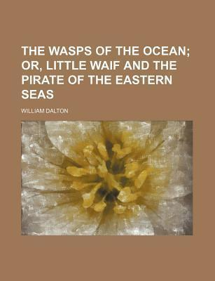 The Wasps of the Ocean; Or, Little Waif and the Pirate of the Eastern Seas