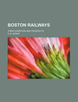 Boston Railways; Their Condition and Prospects