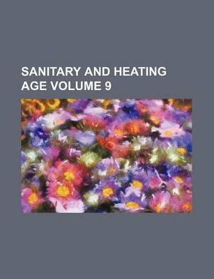 Sanitary and Heating Age Volume 9
