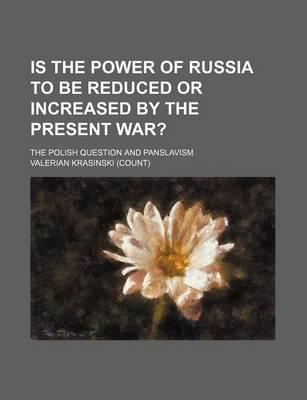 Is the Power of Russia to Be Reduced or Increased by the Present War?; The Polish Question and Panslavism