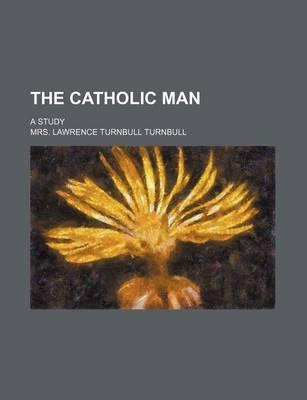 The Catholic Man; A Study