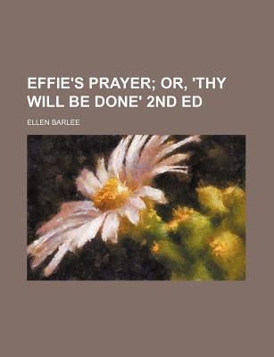 Effie's Prayer; Or, 'Thy Will Be Done' 2nd Ed