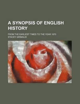A Synopsis of English History; From the Earliest Times to the Year 1870
