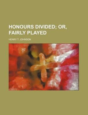 Honours Divided; Or, Fairly Played