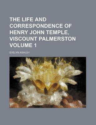 The Life and Correspondence of Henry John Temple, Viscount Palmerston Volume 1