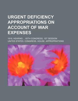 Urgent Deficiency Appropriations on Account of War Expenses; 1918, Hearing 65th Congress, 1st Session