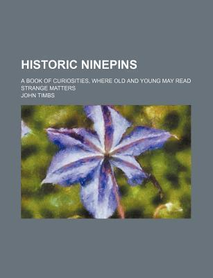 Historic Ninepins; A Book of Curiosities, Where Old and Young May Read Strange Matters
