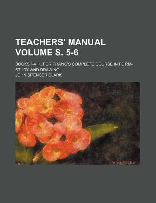Teachers' Manual; Books I-VIII for Prang's Complete Course in Form-Study and Drawing Volume S. 5-6