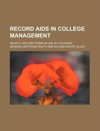 Record AIDS in College Management; Helpful Record Forms in Use by Colleges
