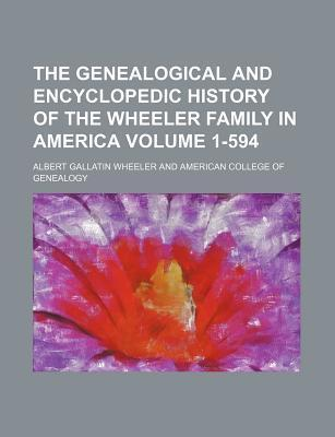 The Genealogical and Encyclopedic History of the Wheeler Family in America Volume 1-594