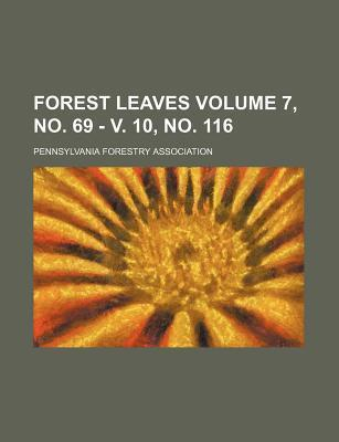 Forest Leaves Volume 7, No. 69 - V. 10, No. 116