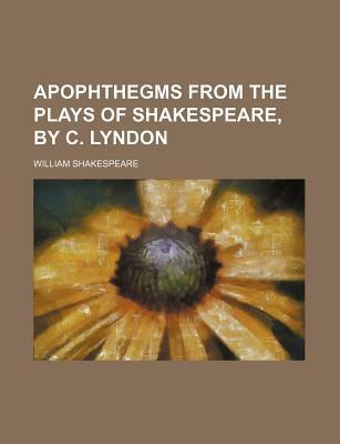 Apophthegms from the Plays of Shakespeare, by C. Lyndon