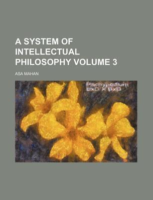 A System of Intellectual Philosophy Volume 3