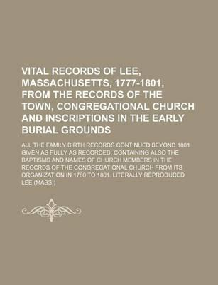 Vital Records of Lee, Massachusetts, 1777-1801, from the Records of the Town, Congregational Church and Inscriptions in the Early Burial Grounds; All
