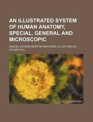 An Illustrated System of Human Anatomy, Special, General and Microscopic