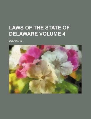 Laws of the State of Delaware Volume 4