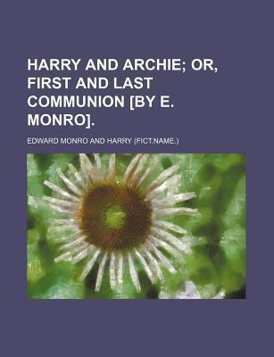 Harry and Archie; Or, First and Last Communion [By E. Monro].