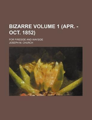Bizarre; For Fireside and Wayside Volume 1 (Apr. -Oct. 1852)