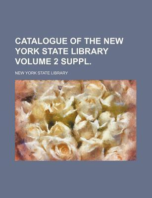 Catalogue of the New York State Library Volume 2 Suppl.