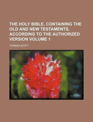 The Holy Bible, Containing the Old and New Testaments, According to the Authorized Version Volume 1