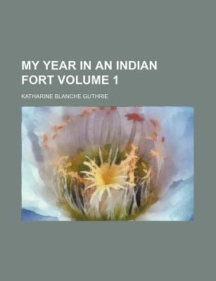 My Year in an Indian Fort Volume 1