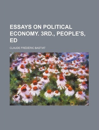 Essays on Political Economy. 3rd., People's, Ed