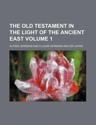 The Old Testament in the Light of the Ancient East Volume 1
